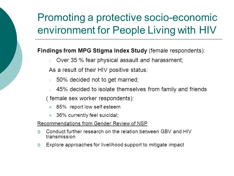 Promoting a protective socio-economic environment for People Living with HIV Findings from MPG Stigma Index Study (female respondents): o Over 35 % fe