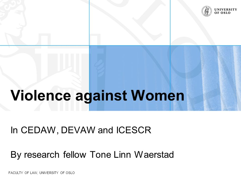FACULTY OF LAW, UNIVERSITY OF OSLO Violence against Women In CEDAW, DEVAW and ICESCR By research fellow Tone Linn Waerstad