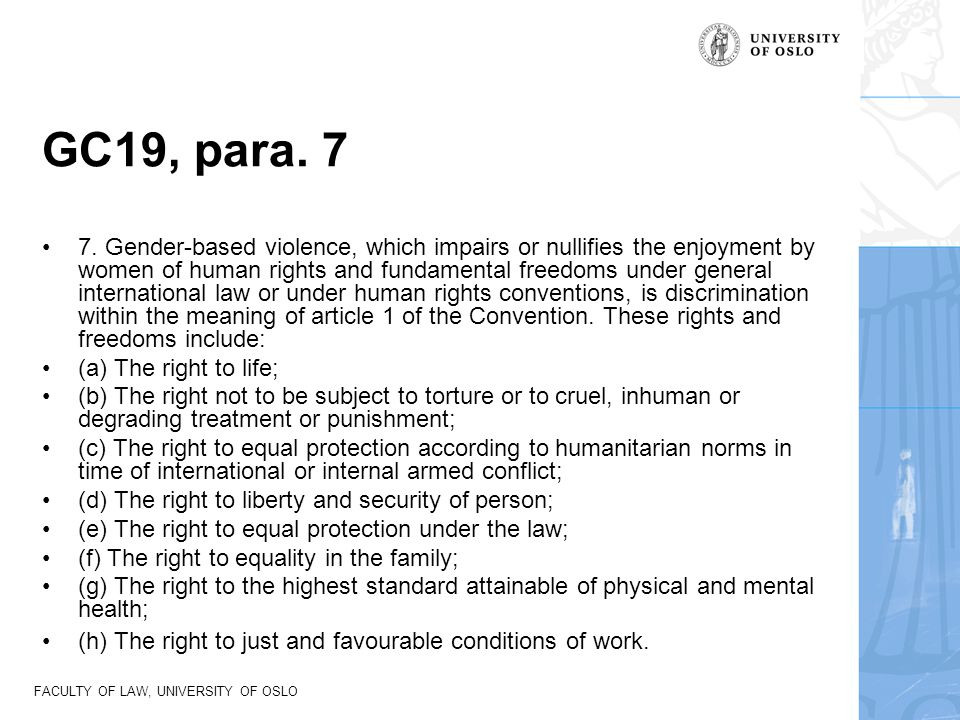 FACULTY OF LAW, UNIVERSITY OF OSLO GC19, para. 7 7. Gender-based violence, which impairs or nullifies the enjoyment by women of human rights and funda