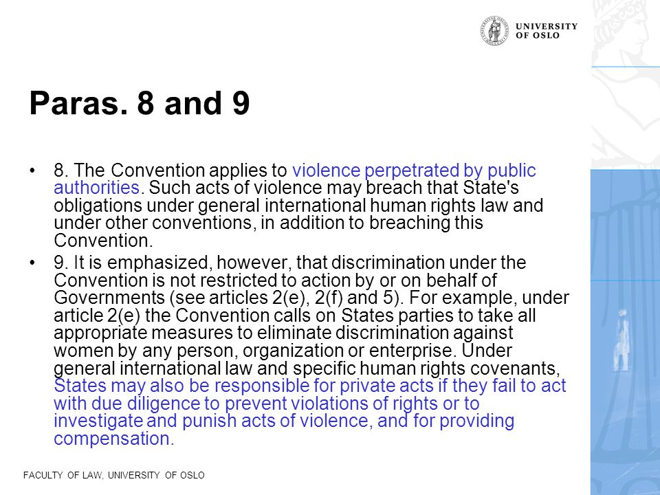 FACULTY OF LAW, UNIVERSITY OF OSLO Paras. 8 and 9 8. The Convention applies to violence perpetrated by public authorities. Such acts of violence may b
