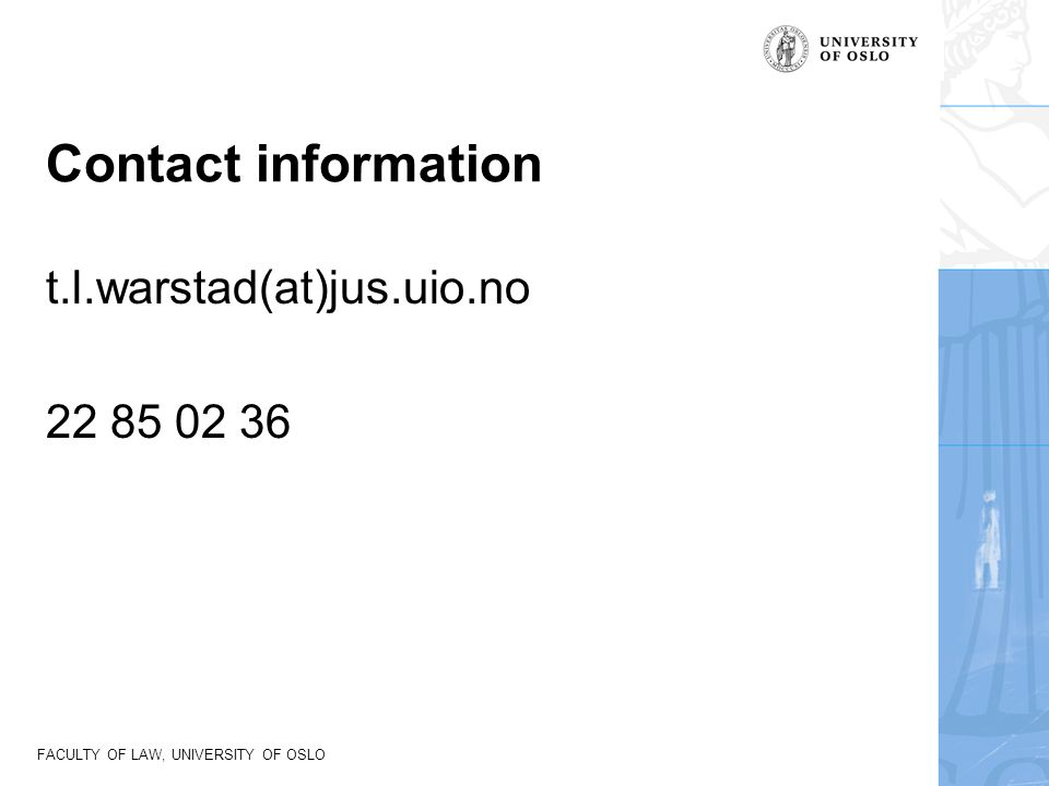 FACULTY OF LAW, UNIVERSITY OF OSLO Contact information t.l.warstad(at)jus.uio.no 22 85 02 36