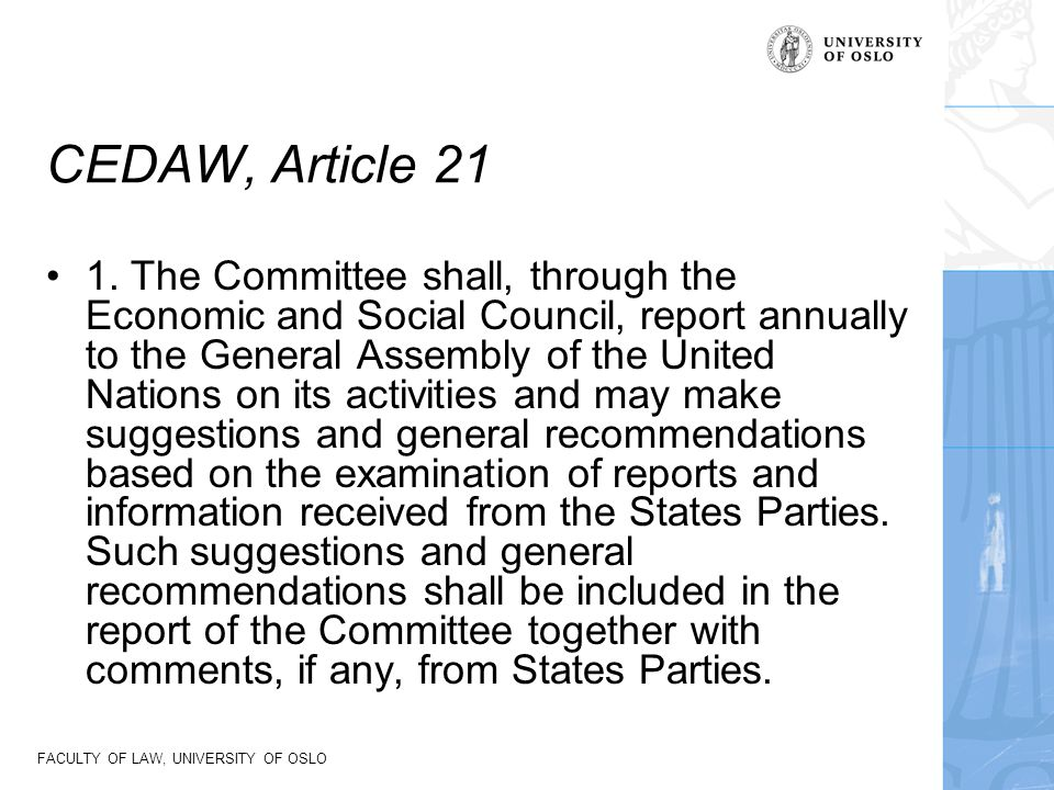 FACULTY OF LAW, UNIVERSITY OF OSLO CEDAW, Article 21 1. The Committee shall, through the Economic and Social Council, report annually to the General A