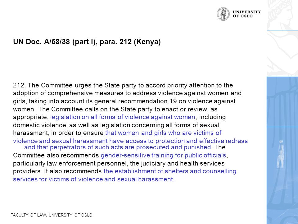 FACULTY OF LAW, UNIVERSITY OF OSLO UN Doc. A/58/38 (part I), para. 212 (Kenya) 212. The Committee urges the State party to accord priority attention t