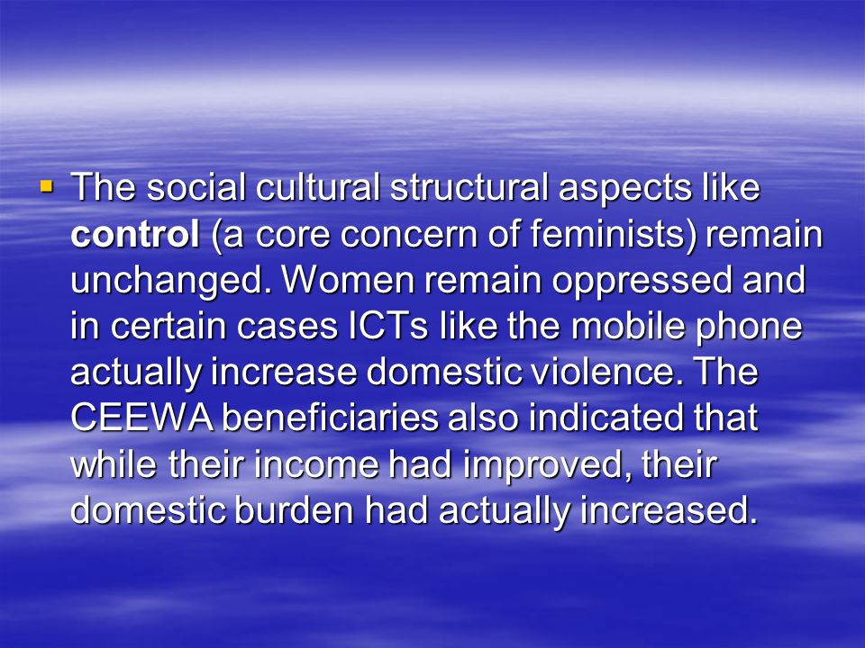  The social cultural structural aspects like control (a core concern of feminists) remain unchanged.