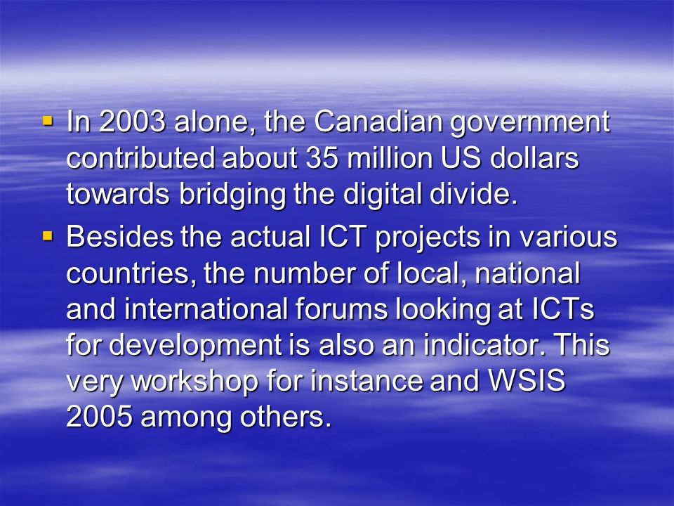  In 2003 alone, the Canadian government contributed about 35 million US dollars towards bridging the digital divide.
