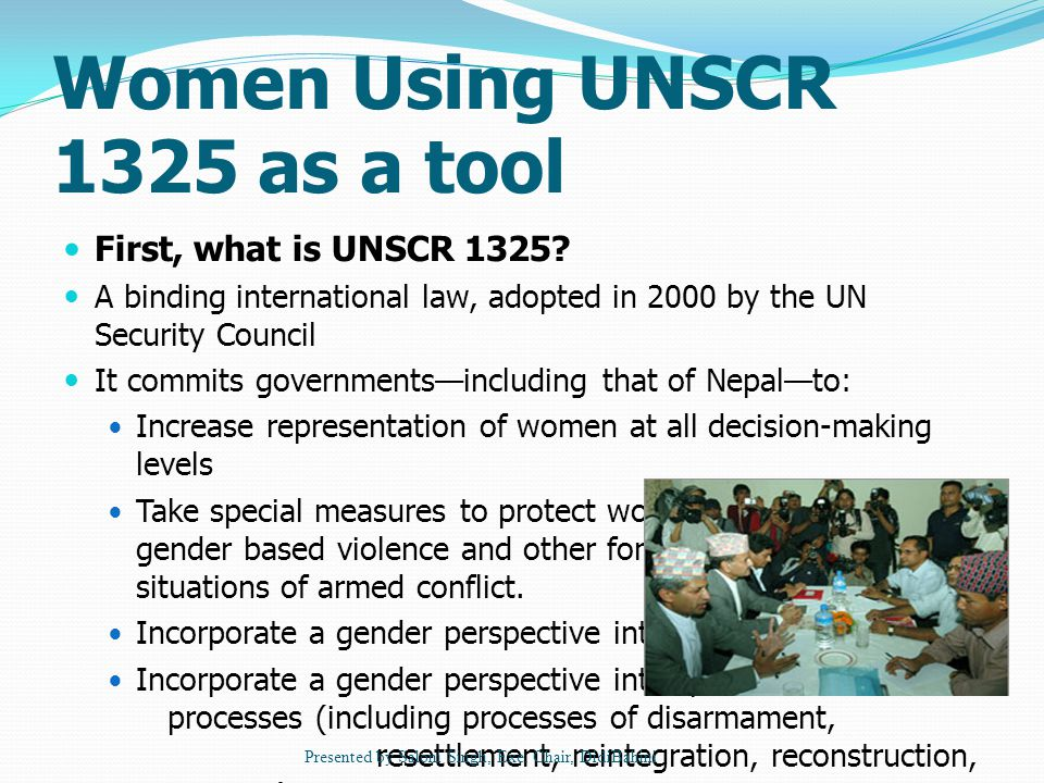 Women Using UNSCR 1325 as a tool First, what is UNSCR 1325.