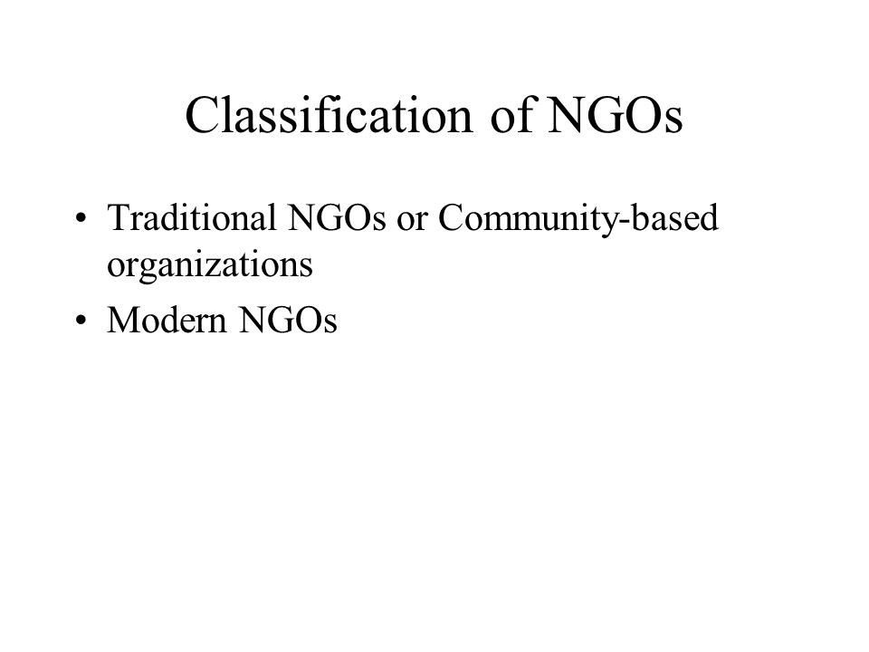 Classification of NGOs Traditional NGOs or Community-based organizations Modern NGOs