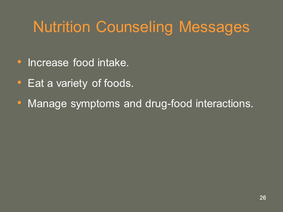 26 Nutrition Counseling Messages Increase food intake. Eat a variety of foods. Manage symptoms and drug-food interactions.