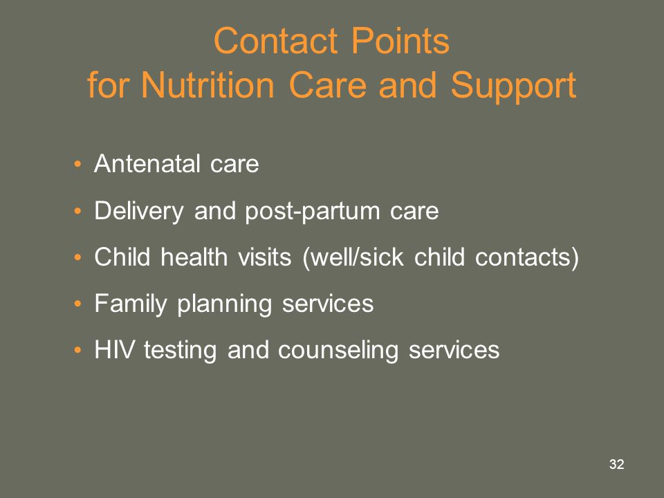 32 Contact Points for Nutrition Care and Support Antenatal care Delivery and post-partum care Child health visits (well/sick child contacts) Family pl