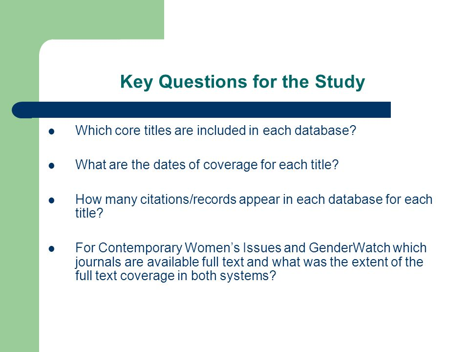 Key Questions for the Study Which core titles are included in each database? What are the dates of coverage for each title? How many citations/records