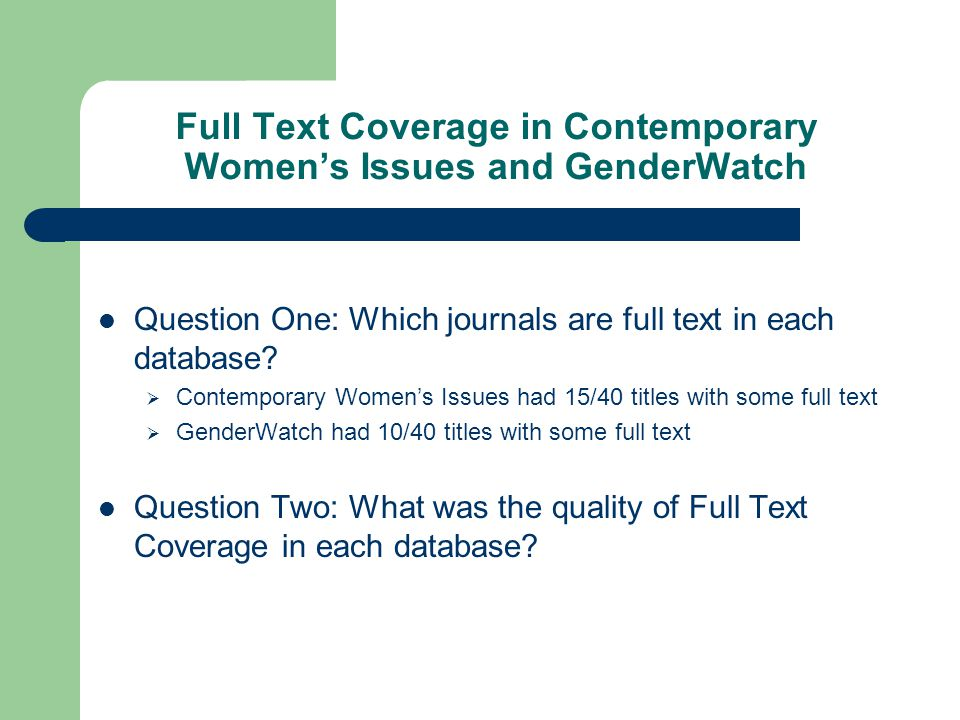 Full Text Coverage in Contemporary Women's Issues and GenderWatch Question One: Which journals are full text in each database?  Contemporary Women's