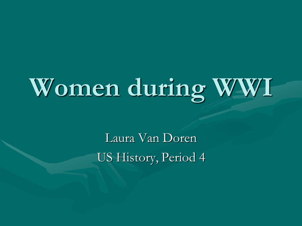 Women during WWI Laura Van Doren US History, Period 4