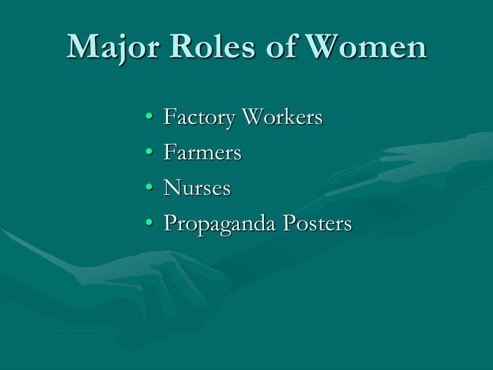 Major Roles of Women Factory WorkersFactory Workers FarmersFarmers NursesNurses Propaganda PostersPropaganda Posters