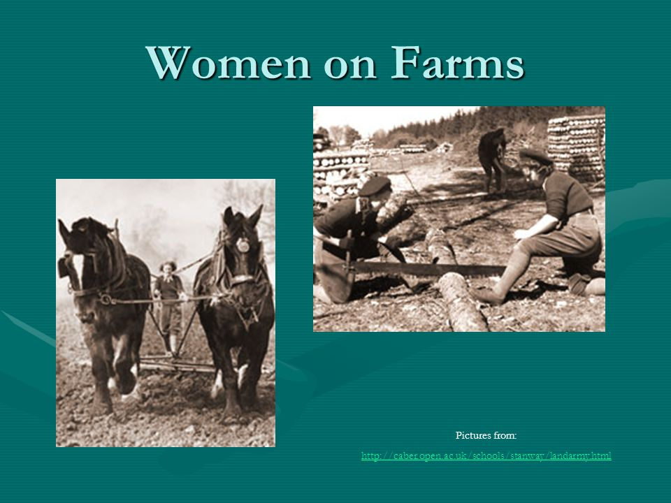 Women on Farms Pictures from: http://caber.open.ac.uk/schools/stanway/landarmy.html