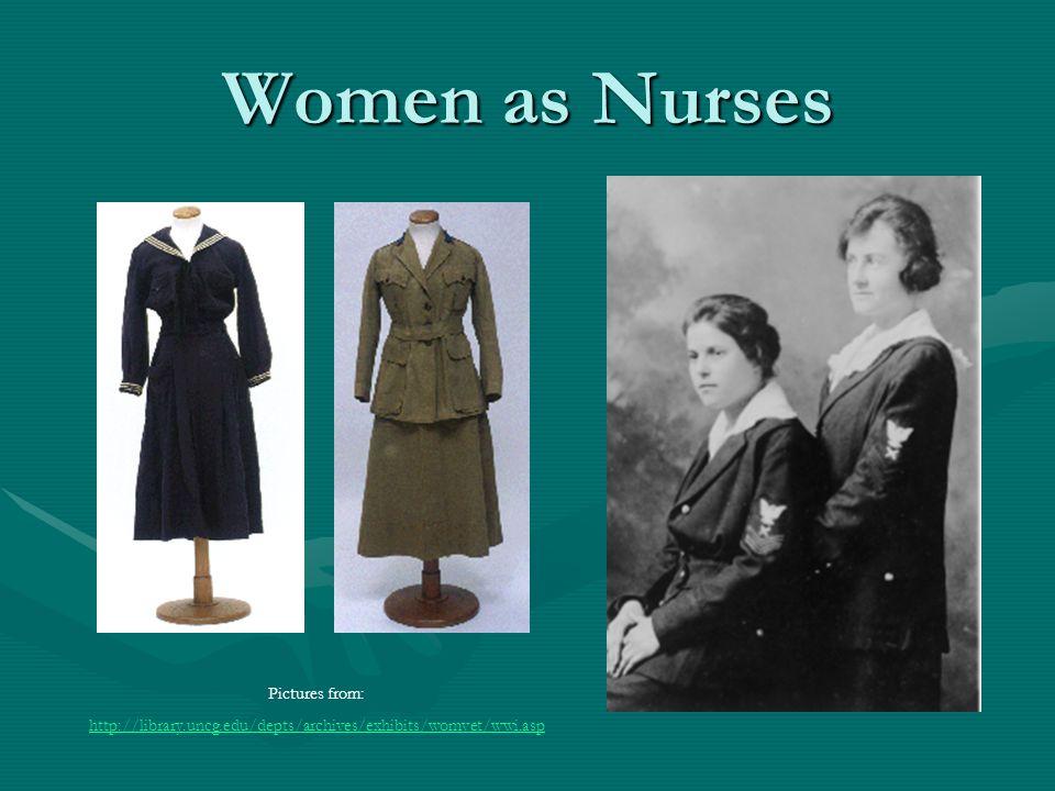 Women as Nurses Pictures from: http://library.uncg.edu/depts/archives/exhibits/womvet/wwi.asp
