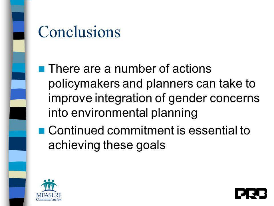 Conclusions There are a number of actions policymakers and planners can take to improve integration of gender concerns into environmental planning Continued commitment is essential to achieving these goals
