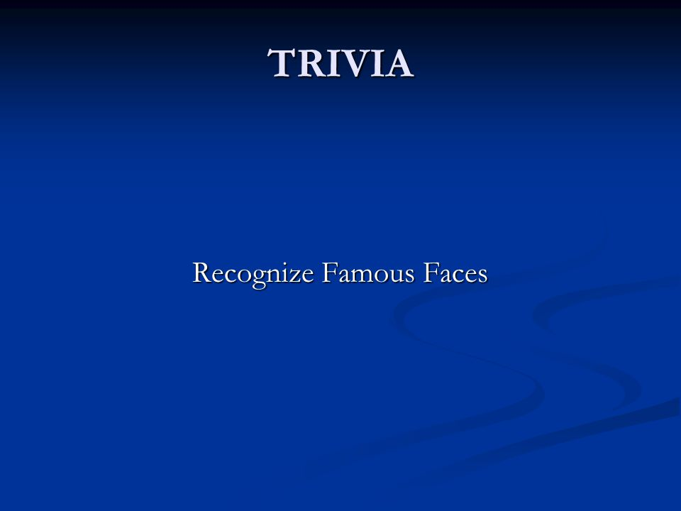 TRIVIA Recognize Famous Faces