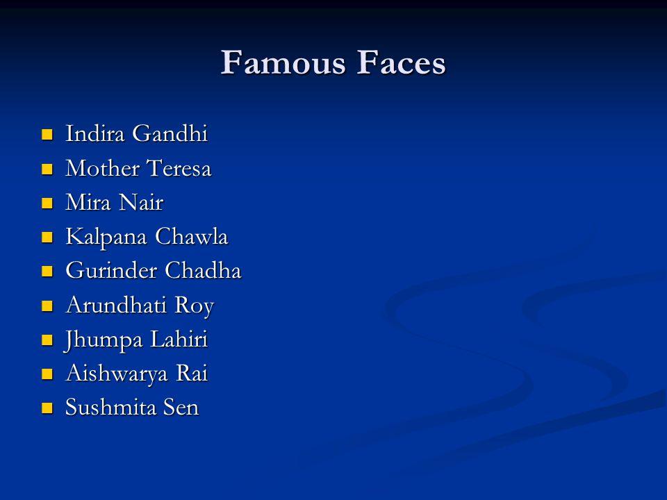 Famous Faces Indira Gandhi Indira Gandhi Mother Teresa Mother Teresa Mira Nair Mira Nair Kalpana Chawla Kalpana Chawla Gurinder Chadha Gurinder Chadha Arundhati Roy Arundhati Roy Jhumpa Lahiri Jhumpa Lahiri Aishwarya Rai Aishwarya Rai Sushmita Sen Sushmita Sen