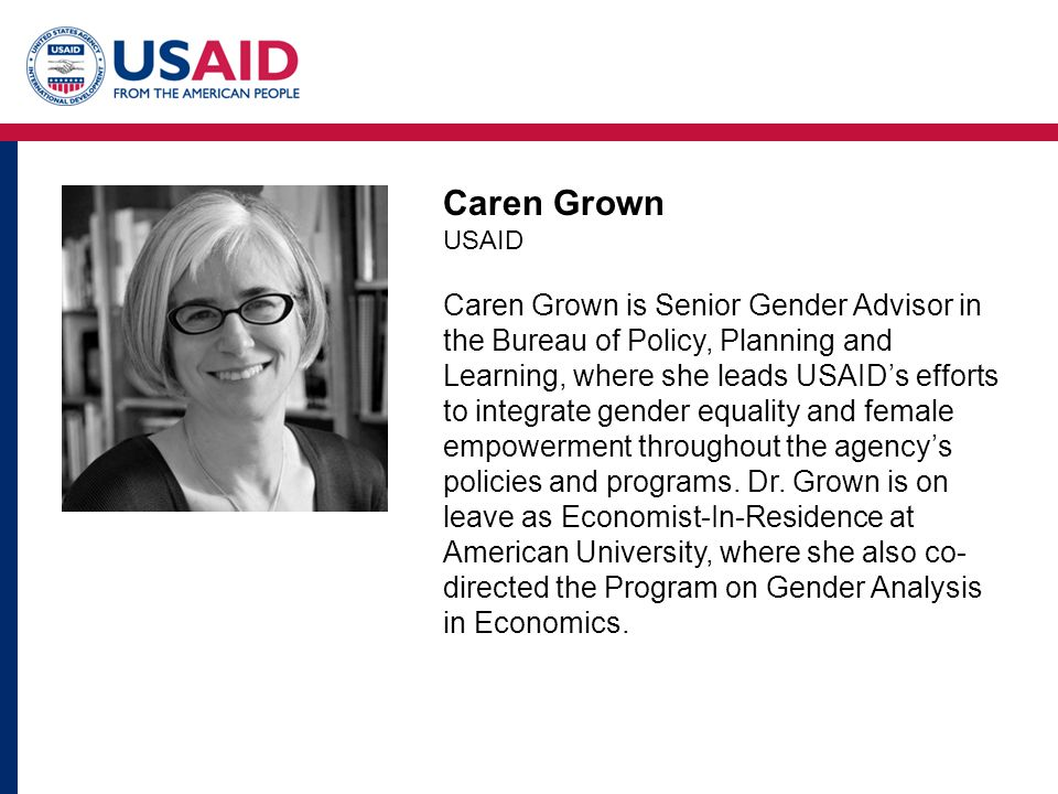 Caren Grown USAID Caren Grown is Senior Gender Advisor in the Bureau of Policy, Planning and Learning, where she leads USAID's efforts to integrate ge