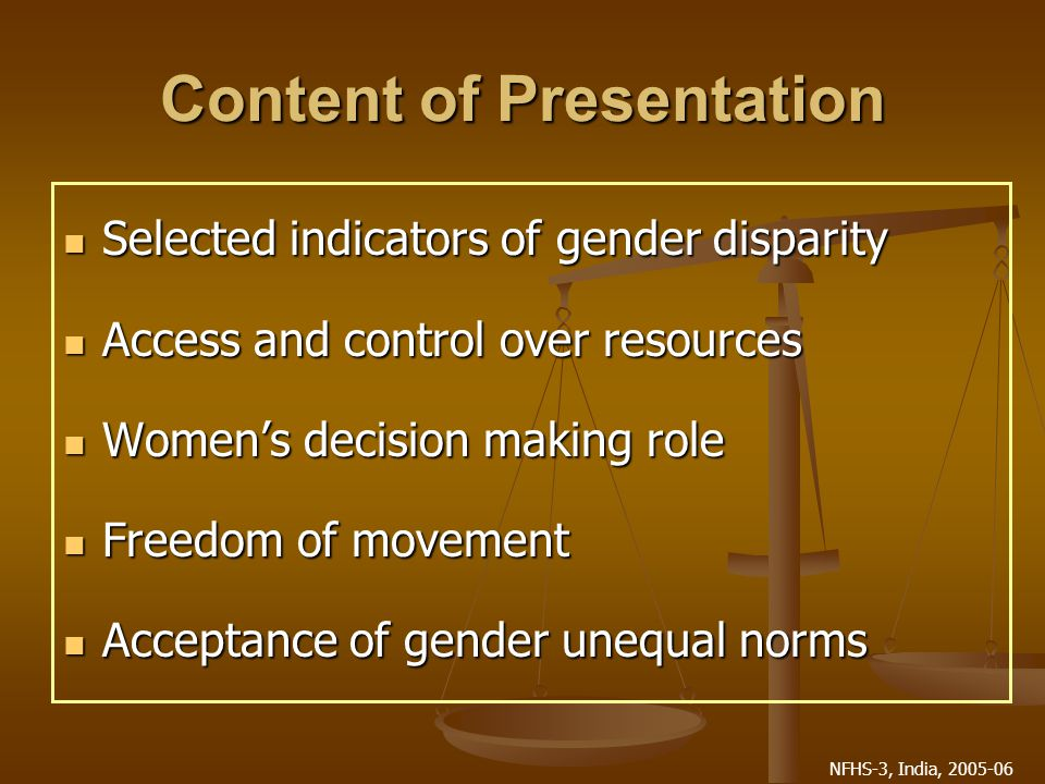 NFHS-3, India, 2005-06 Gender Disparity in Literacy Age Age Sex Sex Literacy rate (%) Gender Disparity Gender Disparity 15-49MaleFemale785529% 20-24MaleFemale846423% 15-19MaleFemale897417%