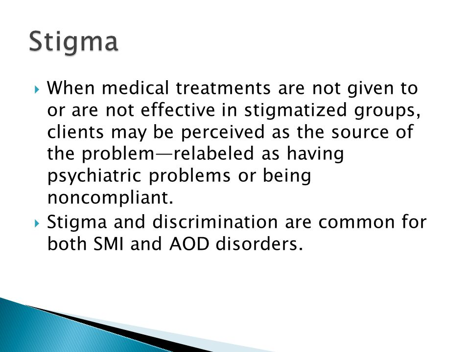  When medical treatments are not given to or are not effective in stigmatized groups, clients may be perceived as the source of the problem—relabeled as having psychiatric problems or being noncompliant.