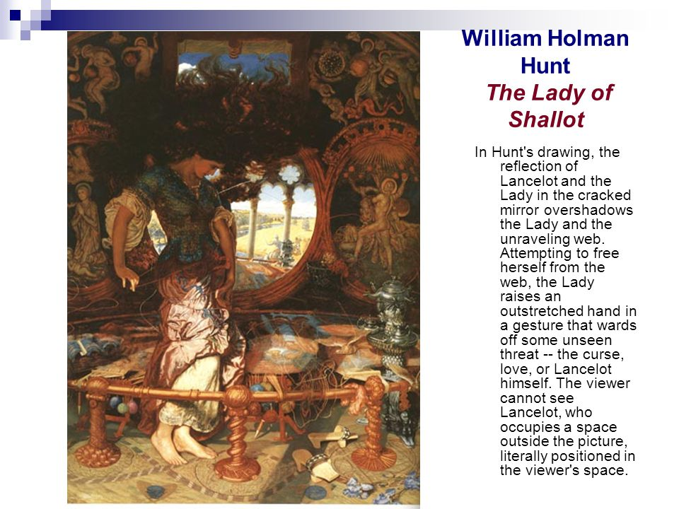 William Holman Hunt The Lady of Shallot In Hunt s drawing, the reflection of Lancelot and the Lady in the cracked mirror overshadows the Lady and the unraveling web.