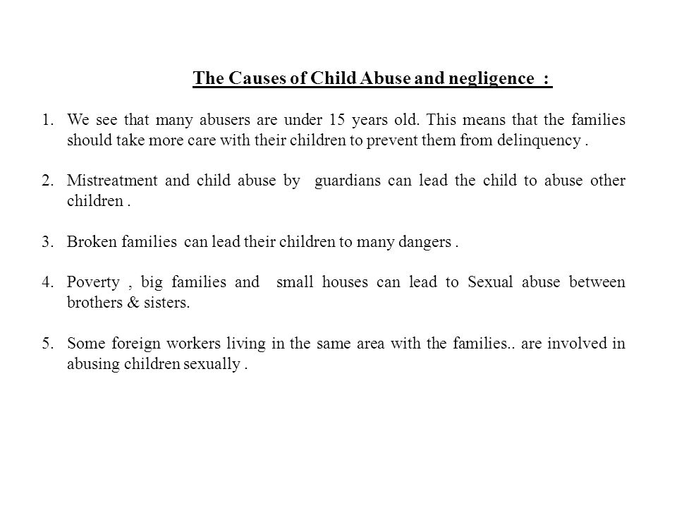 The Causes of Child Abuse and negligence : 1.We see that many abusers are under 15 years old.