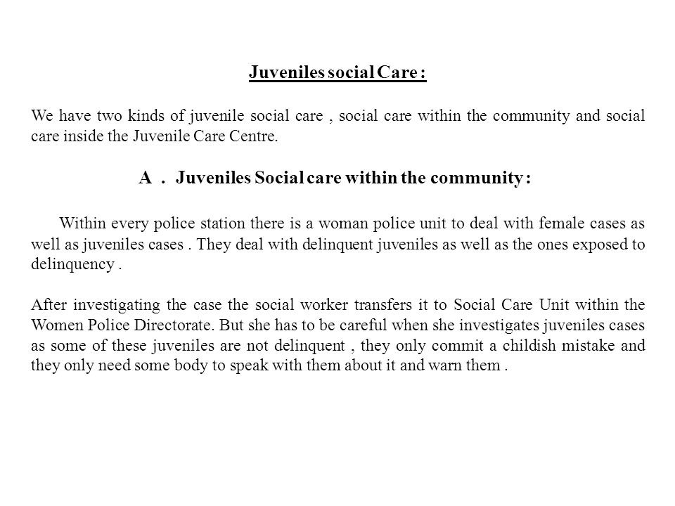 Juveniles social Care: We have two kinds of juvenile social care, social care within the community and social care inside the Juvenile Care Centre.