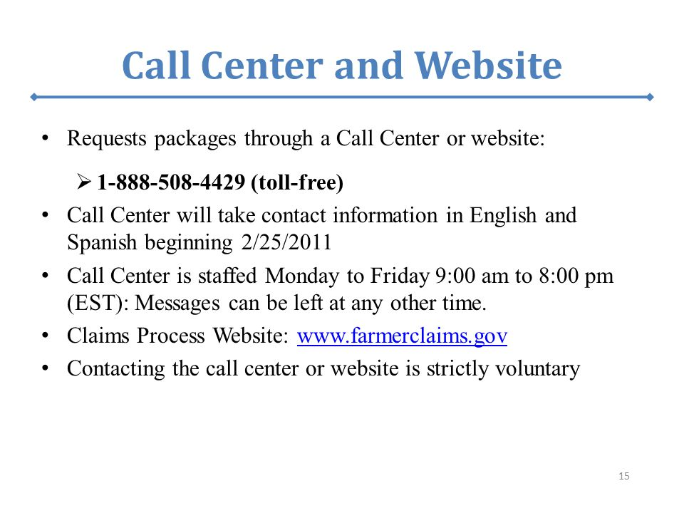 Call Center and Website Requests packages through a Call Center or website:  1-888-508-4429 (toll-free) Call Center will take contact information in English and Spanish beginning 2/25/2011 Call Center is staffed Monday to Friday 9:00 am to 8:00 pm (EST): Messages can be left at any other time.