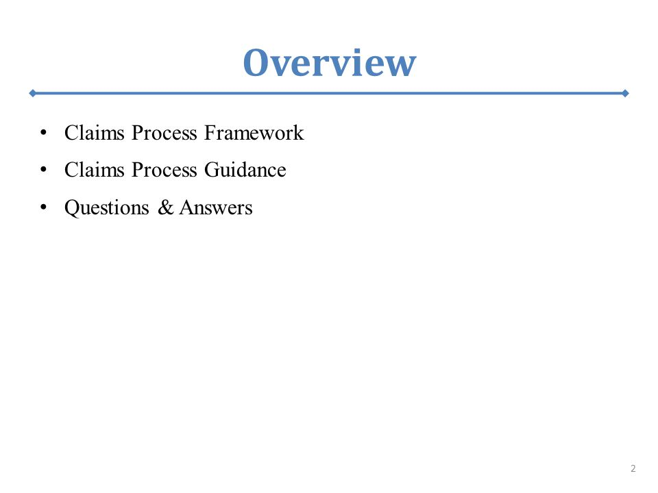 Overview Claims Process Framework Claims Process Guidance Questions & Answers 2