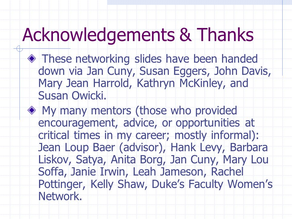 Acknowledgements & Thanks These networking slides have been handed down via Jan Cuny, Susan Eggers, John Davis, Mary Jean Harrold, Kathryn McKinley, and Susan Owicki.