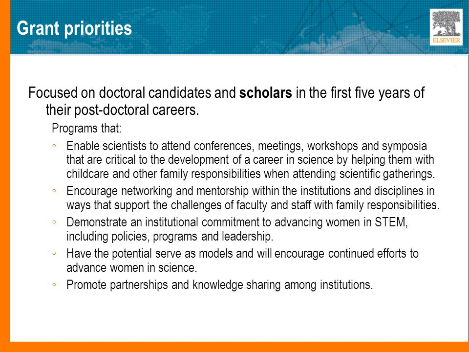 Grant priorities Focused on doctoral candidates and scholars in the first five years of their post-doctoral careers.