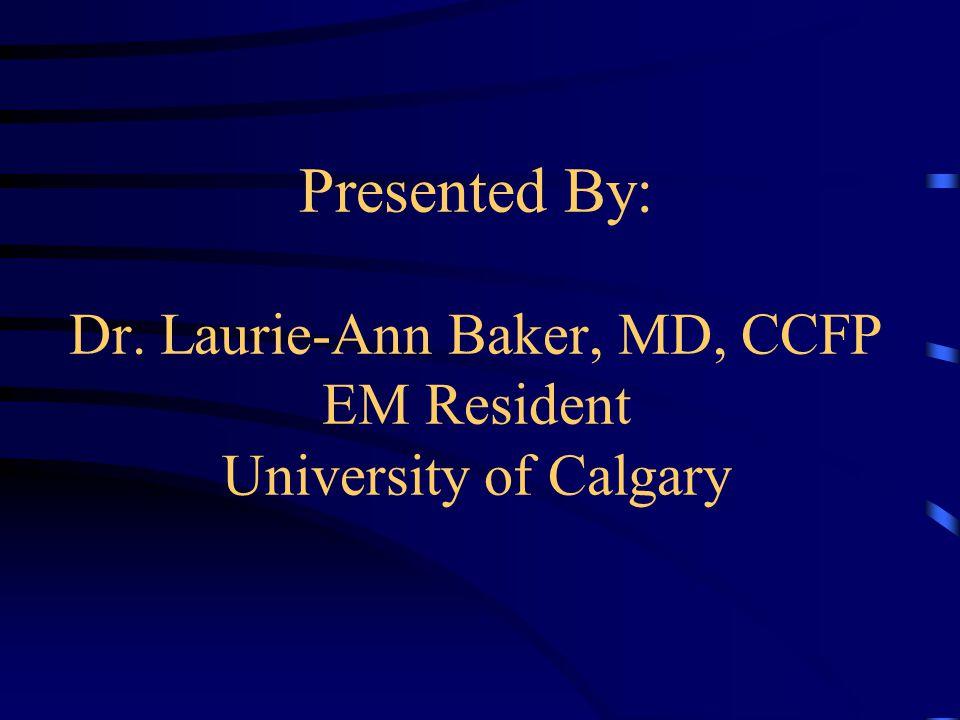 Presented By: Dr. Laurie-Ann Baker, MD, CCFP EM Resident University of Calgary