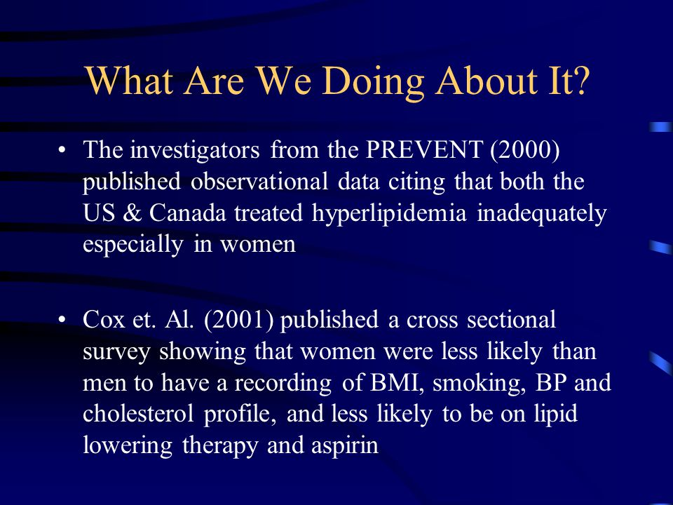 What Are We Doing About It? The investigators from the PREVENT (2000) published observational data citing that both the US & Canada treated hyperlipid