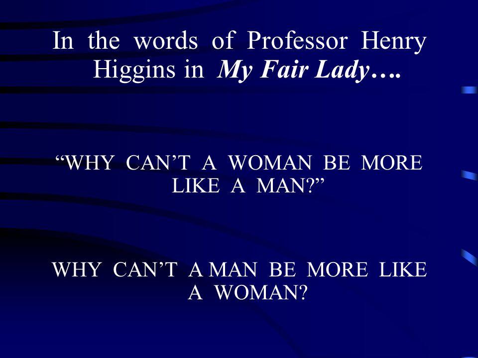 In the words of Professor Henry Higgins in My Fair Lady….