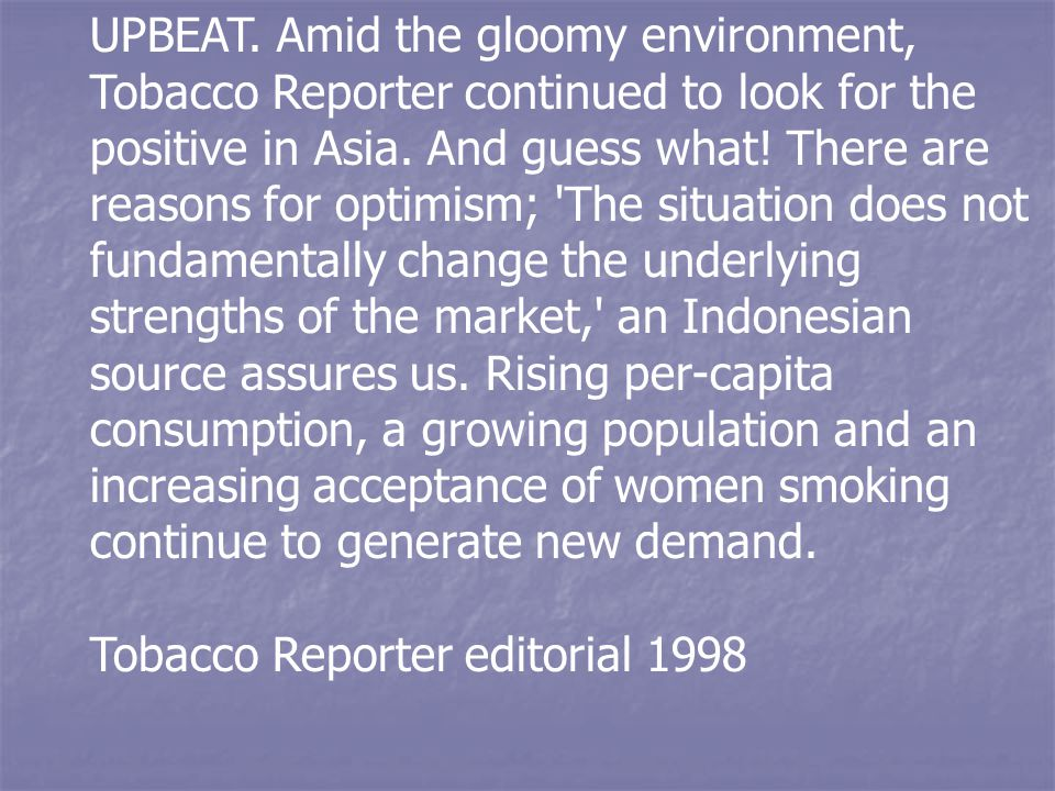 UPBEAT. Amid the gloomy environment, Tobacco Reporter continued to look for the positive in Asia. And guess what! There are reasons for optimism; 'The