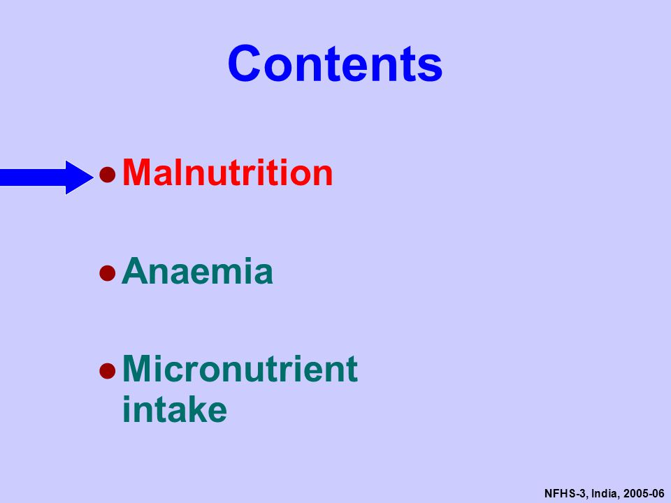 NFHS-3, India, 2005-06 Contents ●Malnutrition ●Anaemia ●Micronutrient intake