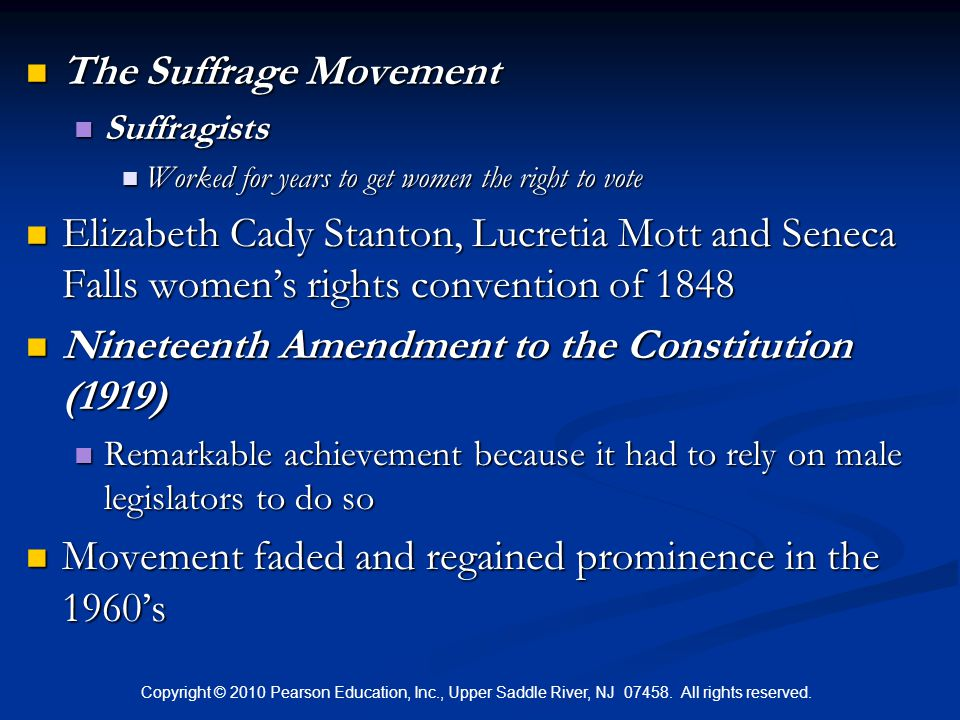 Copyright © 2010 Pearson Education, Inc., Upper Saddle River, NJ 07458. All rights reserved. The Suffrage Movement The Suffrage Movement Suffragists S
