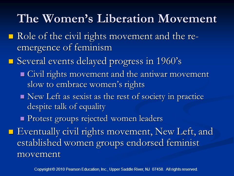 Copyright © 2010 Pearson Education, Inc., Upper Saddle River, NJ 07458. All rights reserved. The Women's Liberation Movement Role of the civil rights