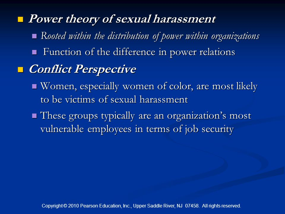 Copyright © 2010 Pearson Education, Inc., Upper Saddle River, NJ 07458. All rights reserved. Power theory of sexual harassment Power theory of sexual