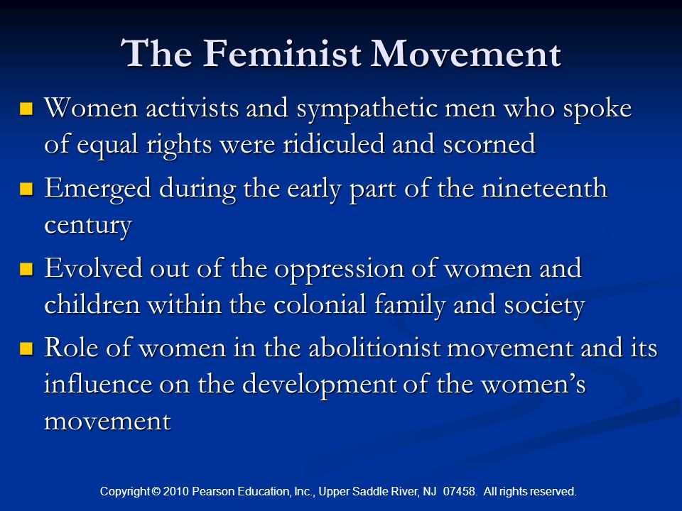Copyright © 2010 Pearson Education, Inc., Upper Saddle River, NJ 07458. All rights reserved. The Feminist Movement Women activists and sympathetic men