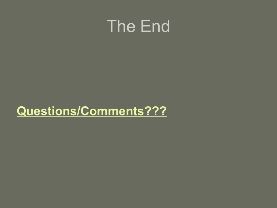 The End Questions/Comments???