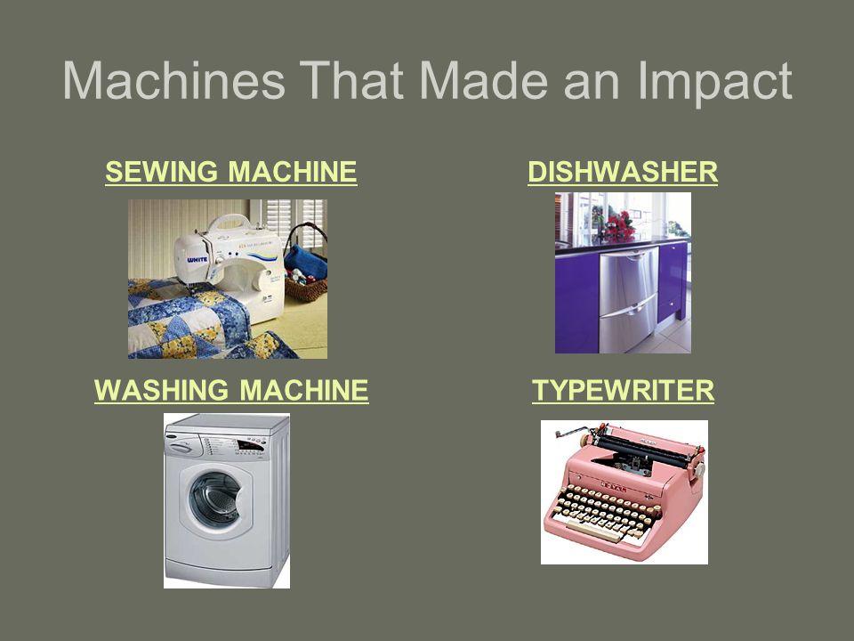 Machines That Made an Impact SEWING MACHINEDISHWASHER WASHING MACHINETYPEWRITER