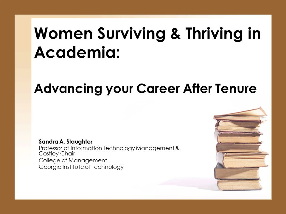 Women Surviving & Thriving in Academia: Advancing your Career After Tenure Sandra A.