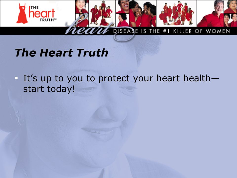 The Heart Truth  It's up to you to protect your heart health— start today!