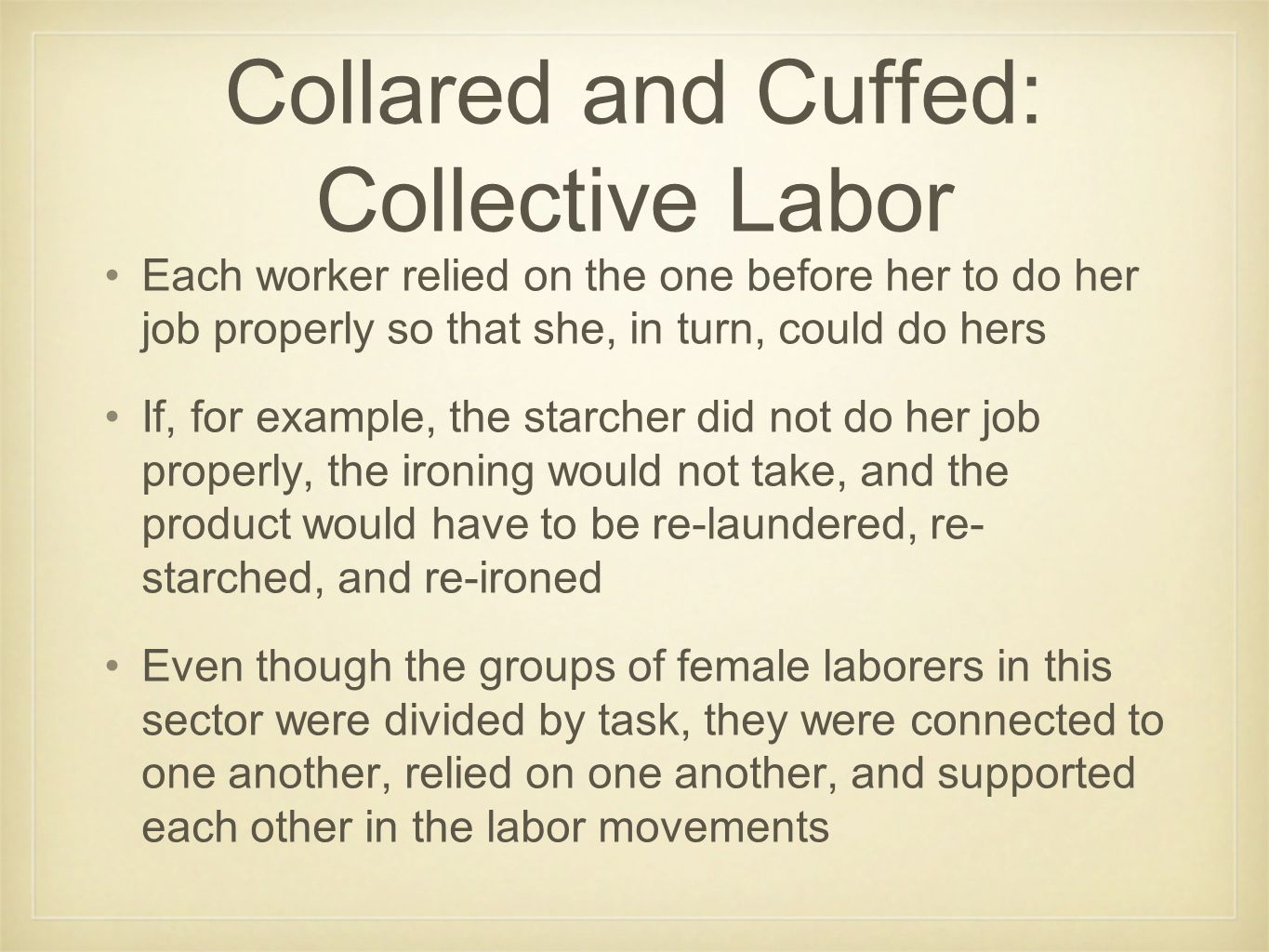 Collared and Cuffed: Collective Labor Each worker relied on the one before her to do her job properly so that she, in turn, could do hers If, for exam