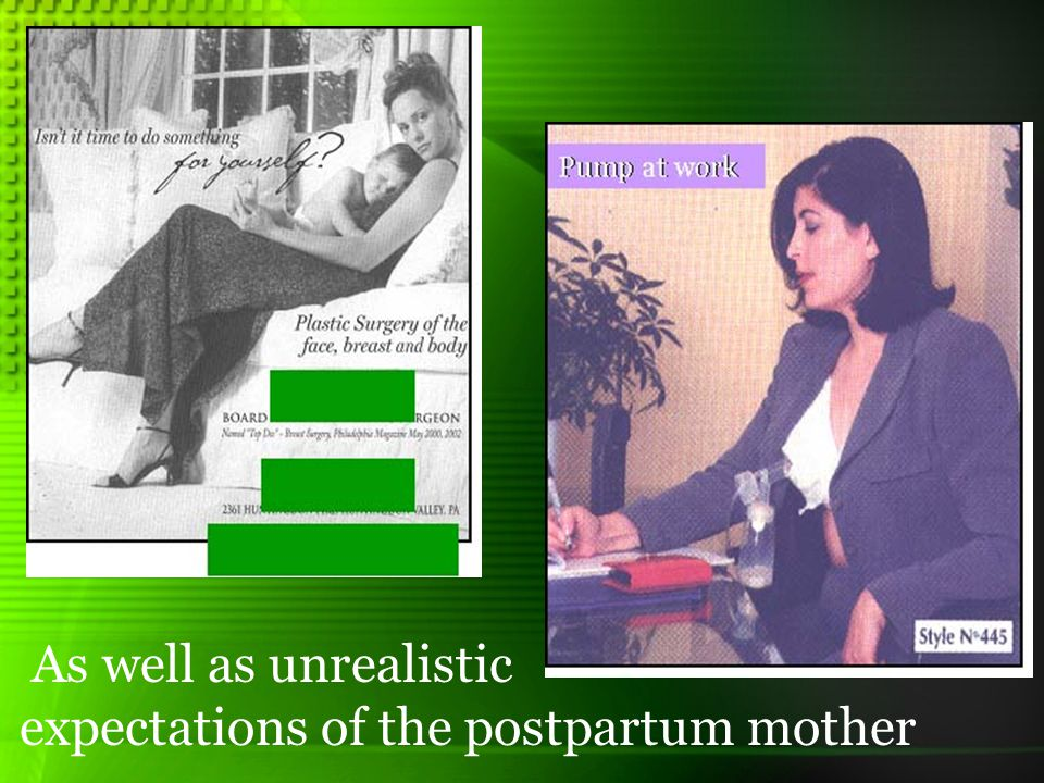 As well as unrealistic expectations of the postpartum mother