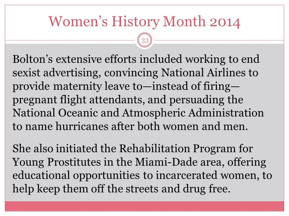 Women's History Month 2014 33 Bolton's extensive efforts included working to end sexist advertising, convincing National Airlines to provide maternity