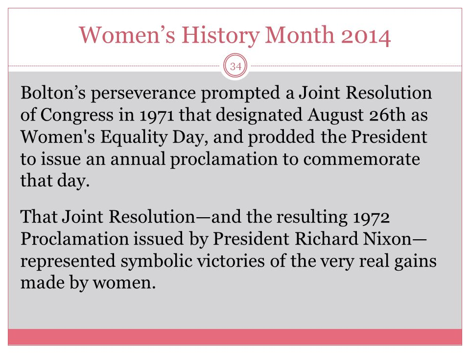 Women's History Month 2014 34 Bolton's perseverance prompted a Joint Resolution of Congress in 1971 that designated August 26th as Women's Equality Da