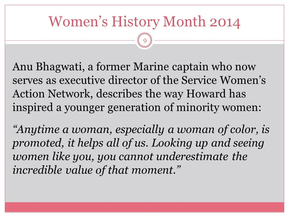 Women's History Month 2014 9 Anu Bhagwati, a former Marine captain who now serves as executive director of the Service Women's Action Network, describ